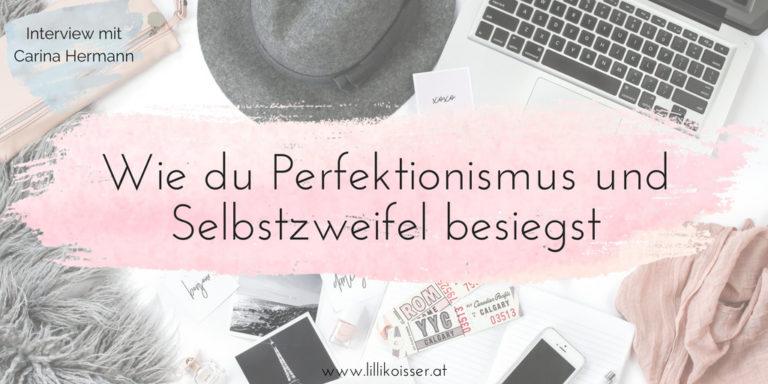 Wie du Perfektionismus und Selbstzweifel besiegst: Interview mit Carina Hermann