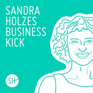 Podcast Sandra Holzes Business-Kick