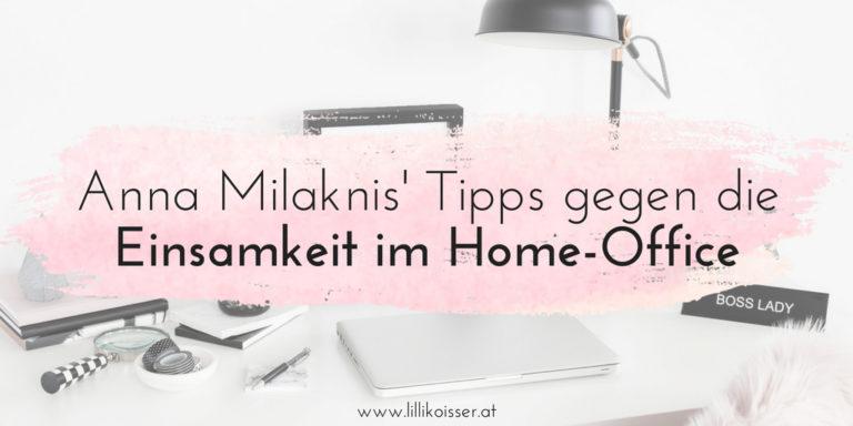 Einsamkeit im Home-Office? Nicht mit diesen Tipps von Anna Milaknis!