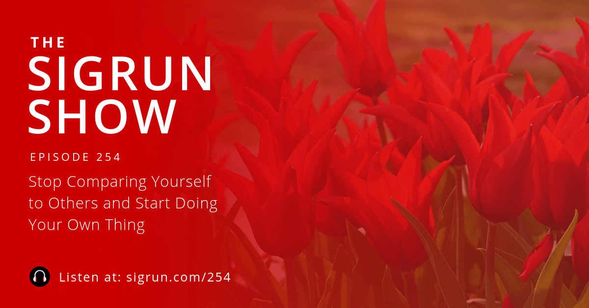 Stop Comparing Yourself to Others and Start Doing Your Own Thing Sigrun Podcast