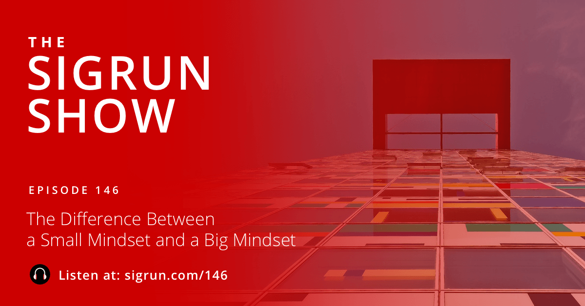 The Difference Between a Small Mindset and a Big Mindset Sigrun Podcast