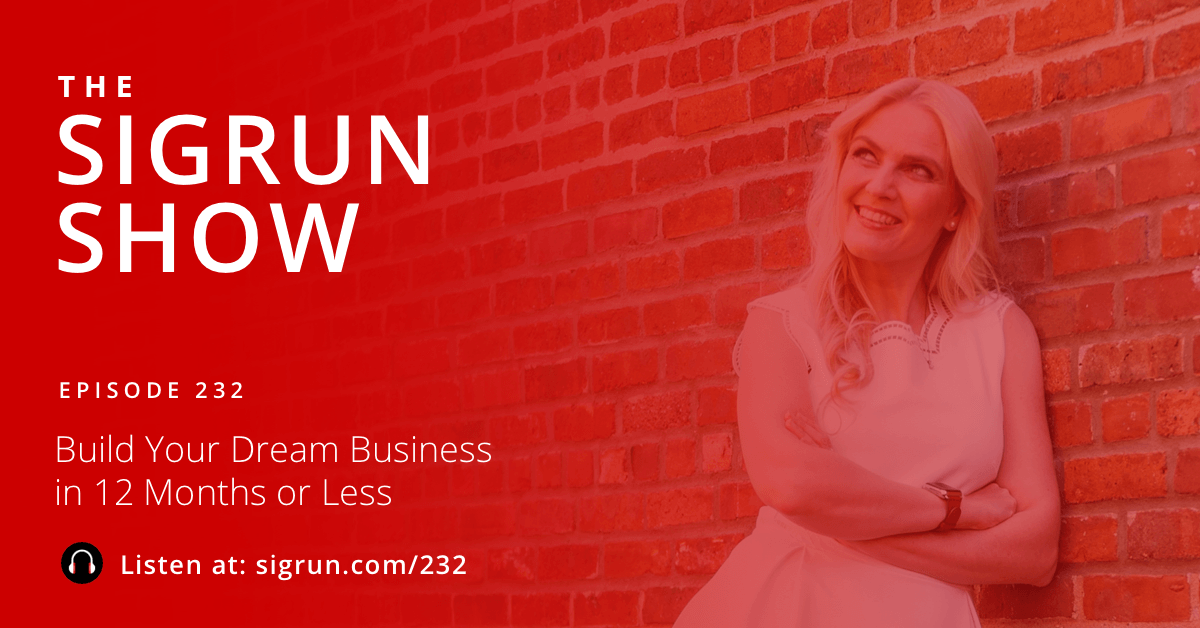 Build Your Dream Business in 12 Months or Less Sigrun Podcast