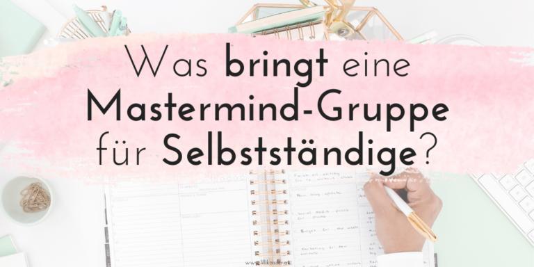 Was bringt eine Mastermind-Gruppe für Selbstständige? 8 Mitglieder teilen ihre Ergebnisse!