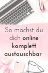 5 Wege, um dich komplett online austauschbar zu machen