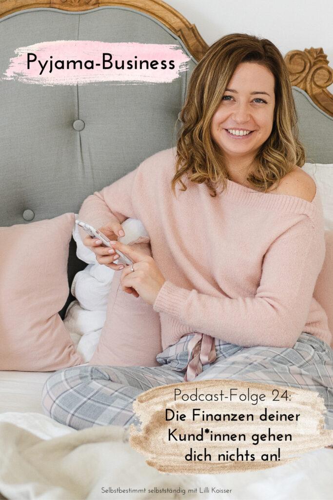 Pyjama-Business Podcast Folge 24: Die Finanzen deiner Kund*innen gehen dich nichts an!