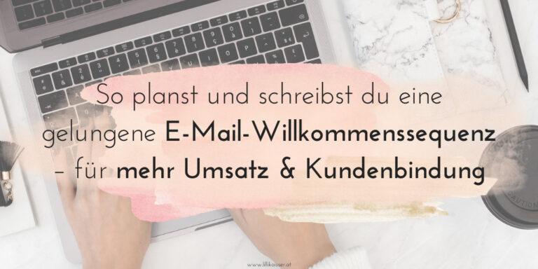 So planst und schreibst du eine gelungene E-Mail-Willkommenssequenz – für mehr Umsatz & Kundenbindung
