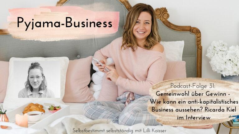 Pyjama-Business Podcast Folge 31 Gemeinwohl über Gewinn - Wie kann ein anti-kapitalistisches Business aussehen Ricarda Kiel im Interview