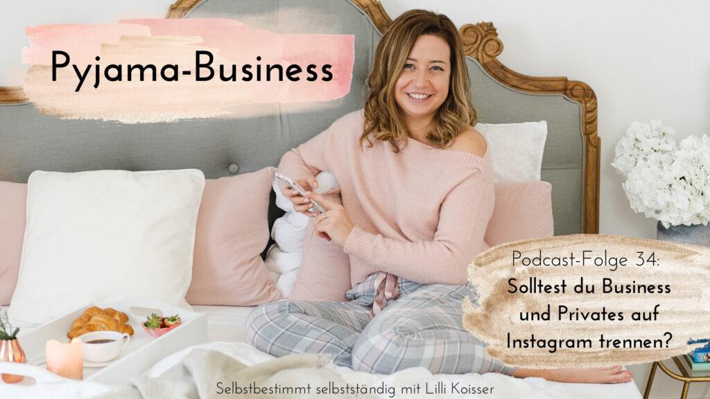 Pyjama-Business Podcast Folge 34 Solltest du Business und Privates auf Instagram trennen