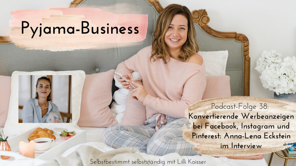 Pyjama-Business Podcast Folge 38: Konvertierende Werbeanzeigen bei Facebook, Instagram und Pinterest Anna-Lena Eckstein im Interview