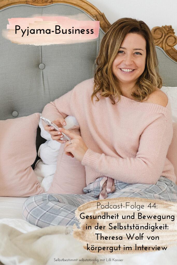 Pyjama-Business Podcast Folge 44: Gesundheit und Bewegung in der Selbstständigkeit Theresa Wolf von körpergut im Interview